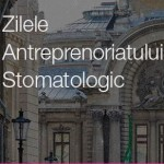 Zilele Antreprenoriatului Stomatologic – Bucuresti, 24 octombrie 2014
